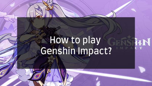 How to play Genshin Impact?