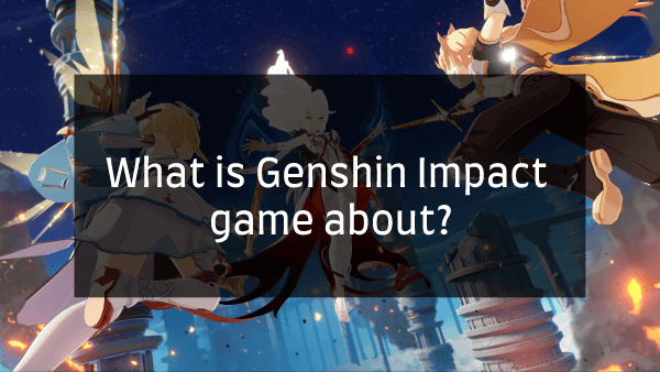 What is Genshin Impact